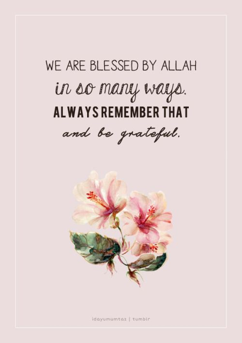New Islamic Quotes - We are blessed by Allah SWT in so many ways. Always remember that and be grateful.