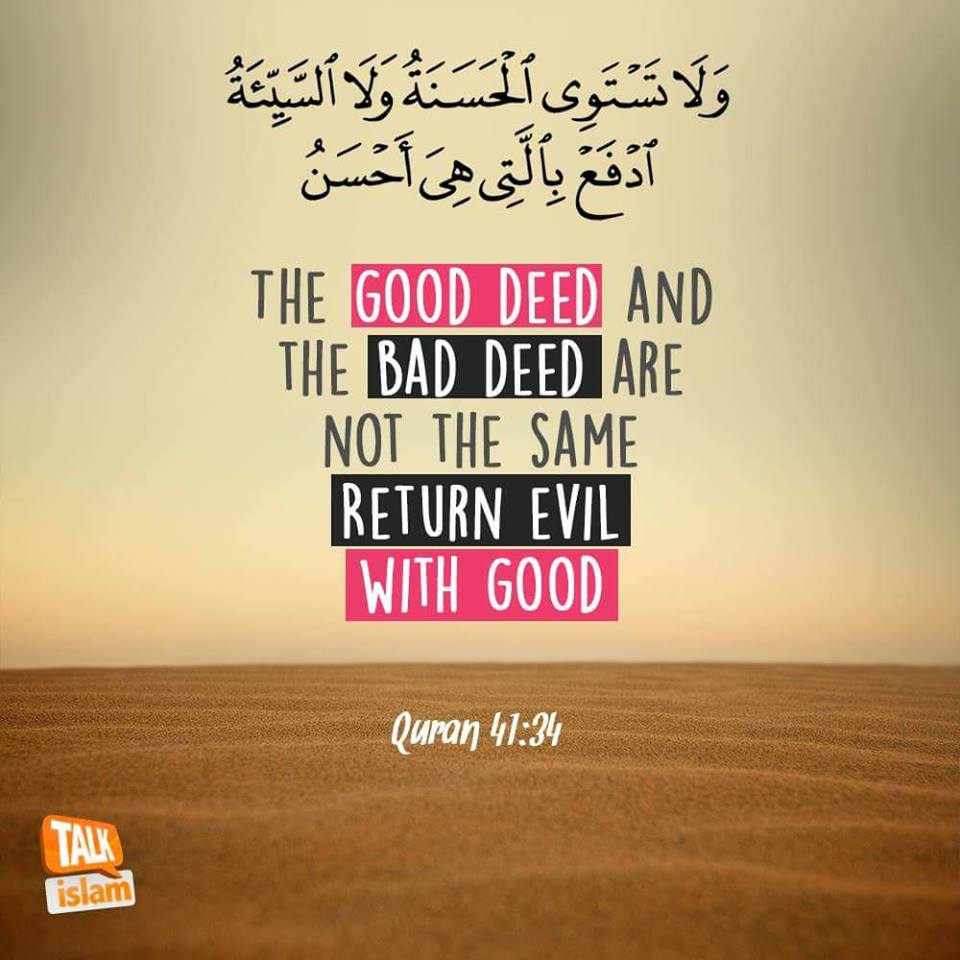 Beautiful Islamic Quotes - The good deed and the bad deed are not the same. Return evil with good | Quran 41:34