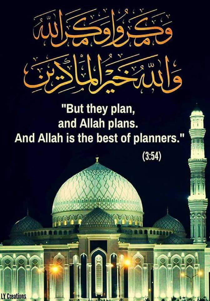 Beautiful Islamic Quotes - But they plans, and Allah plans. And Allah is the best of planners | Quran 3:54