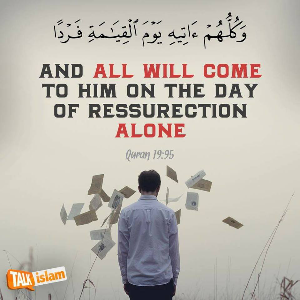 Beautiful Islamic Quotes - And all will come to Him on the day of Resurrection alone | Quran 19:95