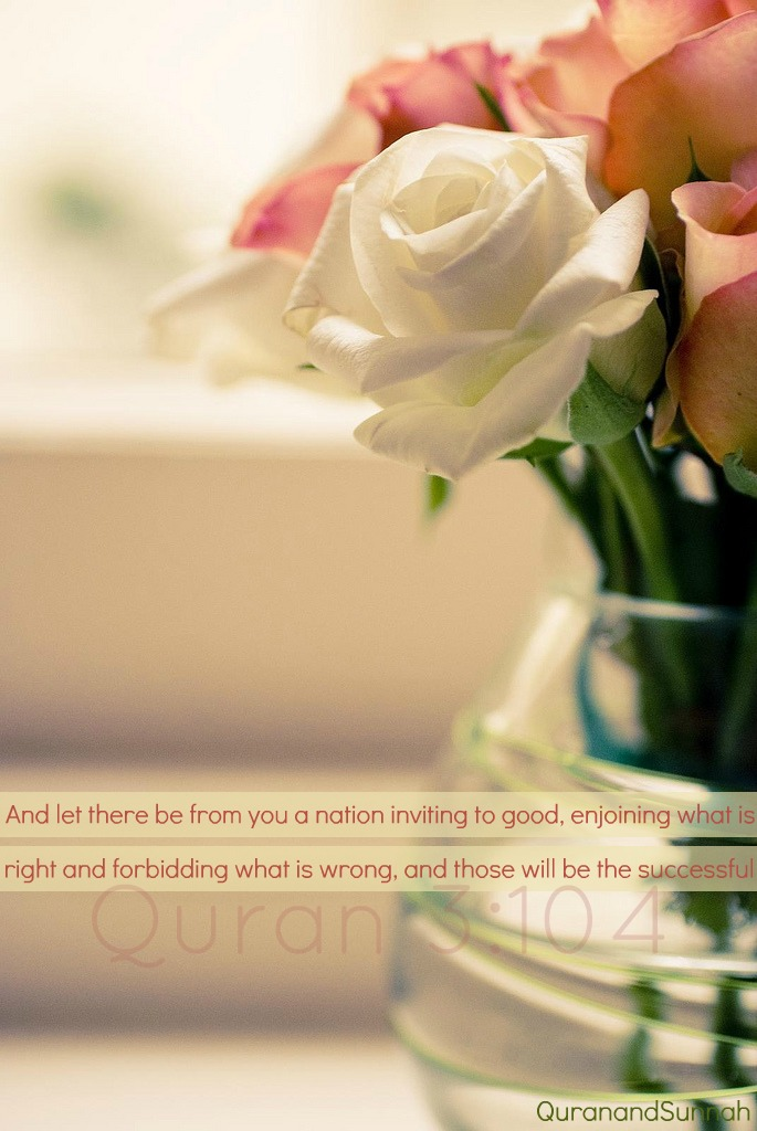 beautiful islamic quotes - And let there be from you a nation inviting to good, enjoining what is right and forbidding what is wrong, and those will be the successful | Quran 3:104
