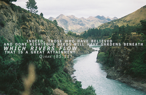 Quran Quotes - Indeed, those who have believed and done righteous deeds will have gardens beneath which rivers flow that is a great attainment | Quran 85:11