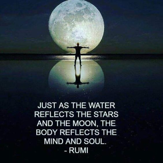 rumi quotes - Just as the water reflects the stars and the moon, the body reflects the mind and soul.
