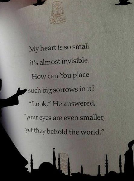 "rumi quotes - My heart is so small, it's almost invisible. How can You place such sorrows in it? ""Look,"" He answered, ""Your eyes are even smaller, yet they behold the world."""
