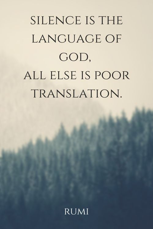 rumi quotes - Silence is the language of god, all else is (a) poor translation.