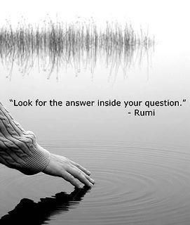 rumi quotes - Look for the answer inside your question.