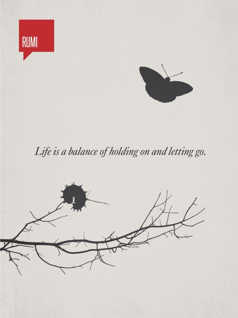 rumi quotse - Life is a balance of holding on and letting go.