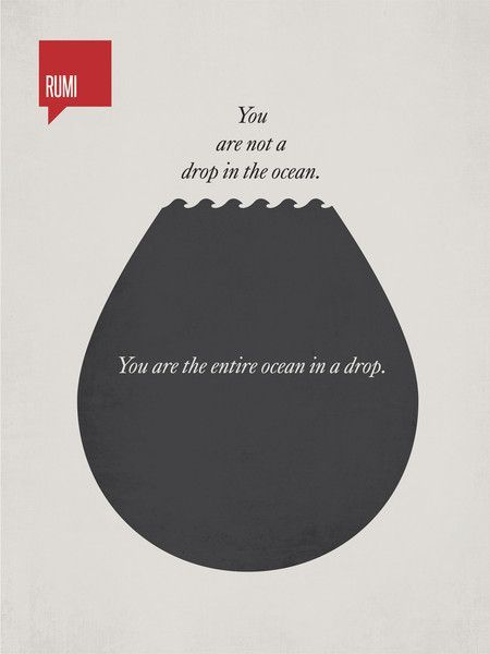 rumi quotes - You are not a drop in the ocean, you the entire ocean in a drop.