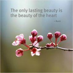 rumi quotes - The only lasting beauty is the beauty of the heart.