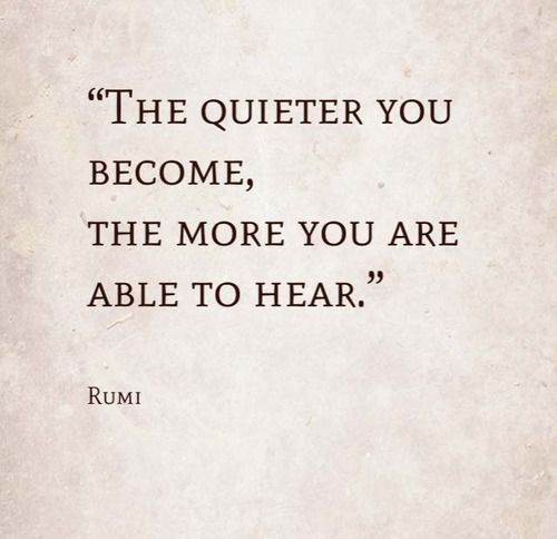rumi quotes - The quieter you become, the more you are able to hear.