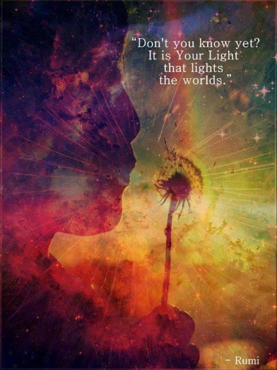 rumi quotes - Don't you know yet? It is Your Light that lights the worlds.