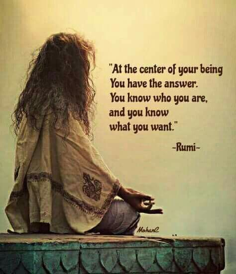 rumi quotes - At the centre of your being, you have the answer. You know who you are, and you know what you want.