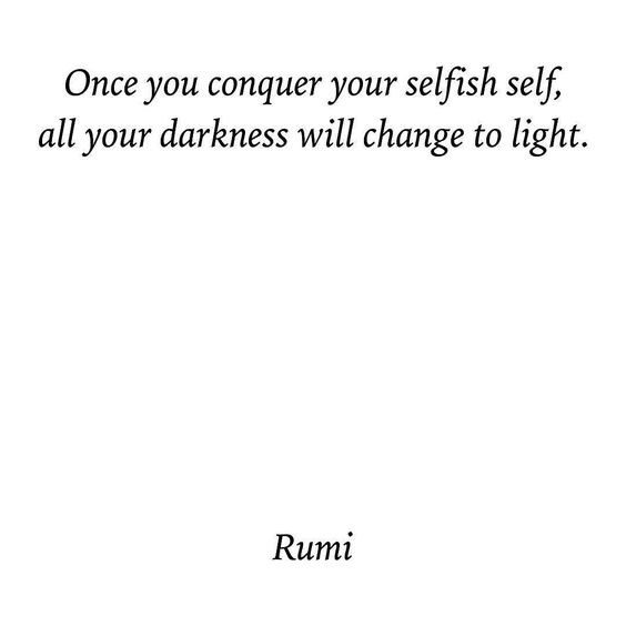 rumi quotes - Once you conquer your selfish self, all your darkness will change to light.