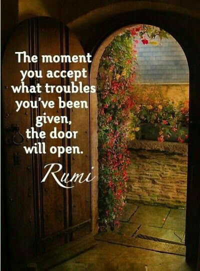 rumi quotes - The moment you accept what troubles you've been given, the door will open.