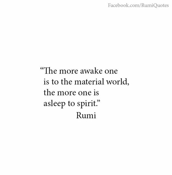 rumi quotes - The more awake one is to the material world, the more one is asleep to spirit.