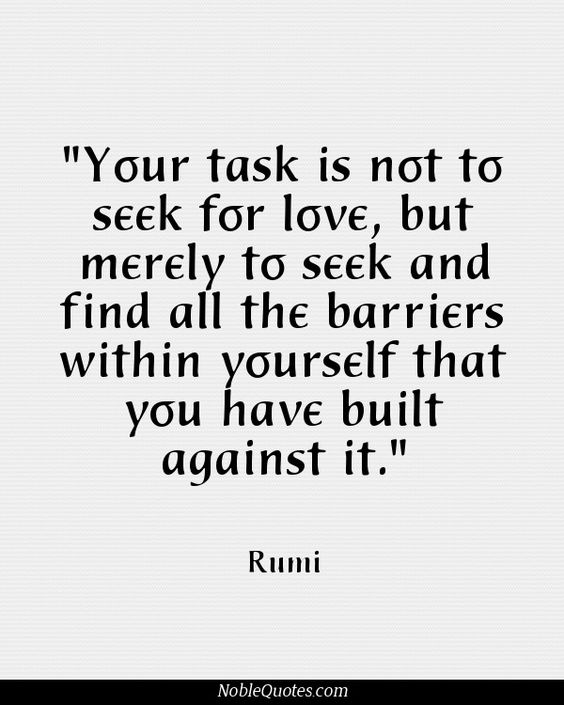 rumi quotes - Your task is not to seek for love, but merely to seek and find all the barriers within yourself that you have built against it.
