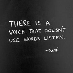 rumi quotes - There is a voice that doesn't use words. Listen.