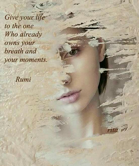 rumi quotes - Give your life to the one who already owns your breath and your moments.