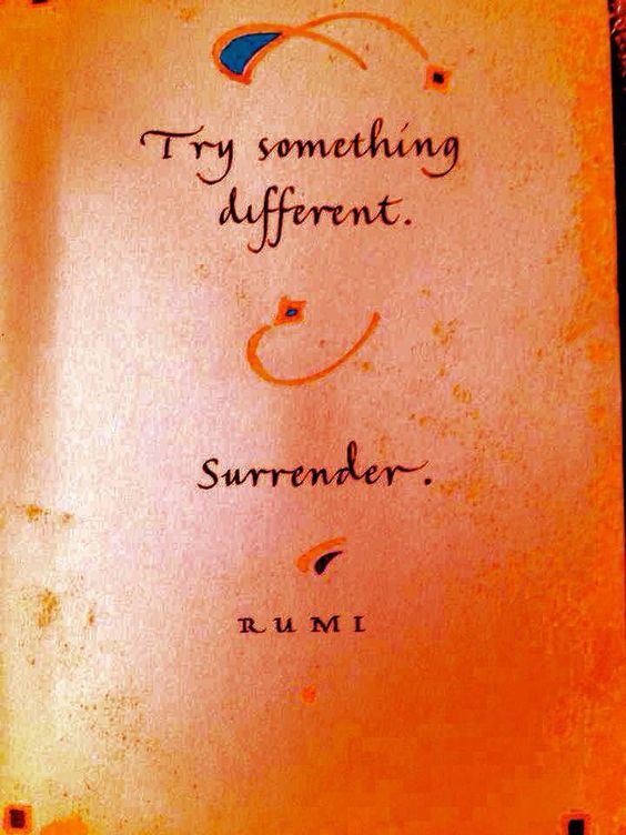 rumi quotes - Try something different. Surrender.