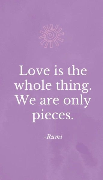 rumi quotes - Love is the whole thing. We are only pieces.