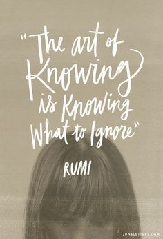 Merveilleux Rumi Quotes   The Art Of Knowing Is Knowing What To Ignore.