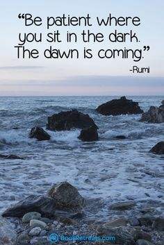 rumi quotes - Be patient where you sit in the dark. The dawn is coming.