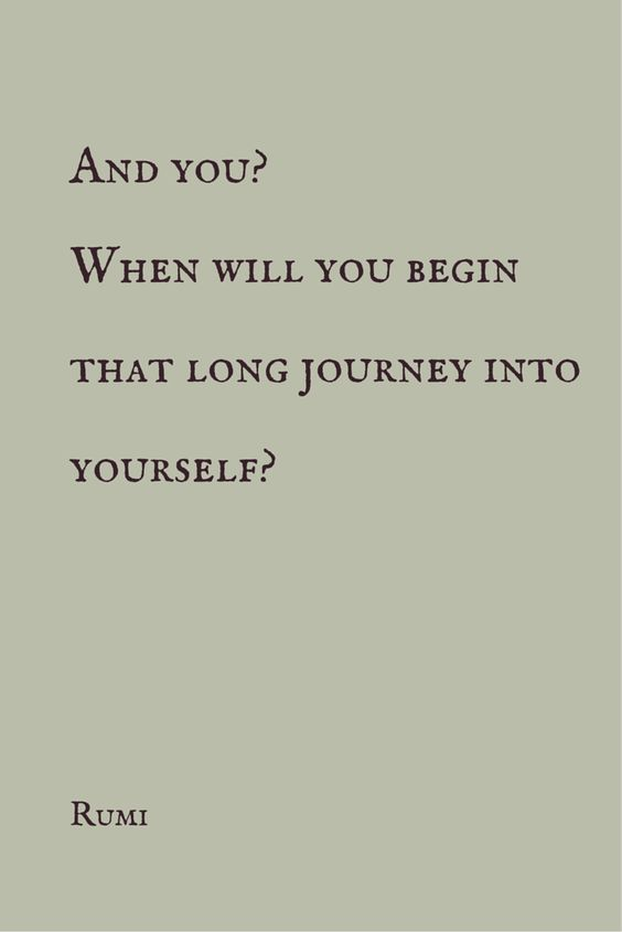 rumi quotes - And you? When will you begin that long journey into yourself?