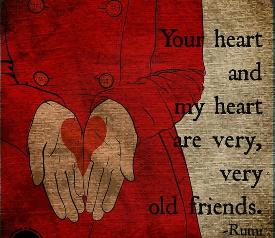 rumi quotes - Your heart and my heart are very, very old friends.