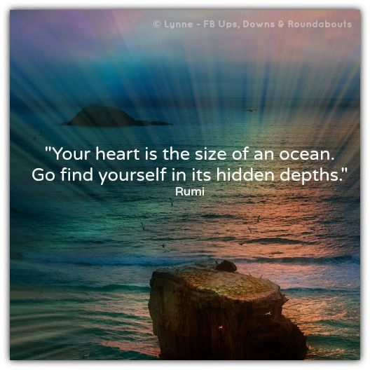 rumi quotes - Your heart is the size of an ocean. Go find yourself in its hidden depths.