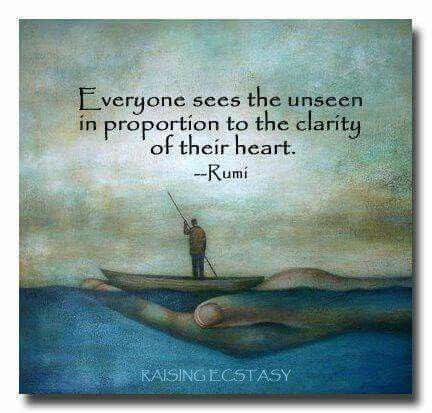 rumi quotes - Everyone sees the unseen in proportion to the clarity of their heart.