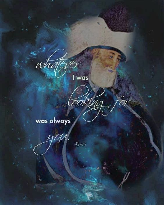 rumi quotes - Whatever I was looking for was always you.