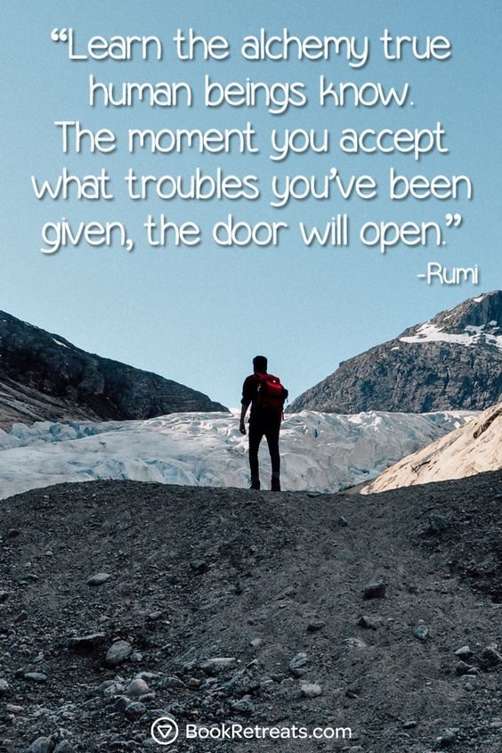 rumi quotes - Learn the alchemy true human beings know. The moment you accept what troubles you've been given, the door will open.