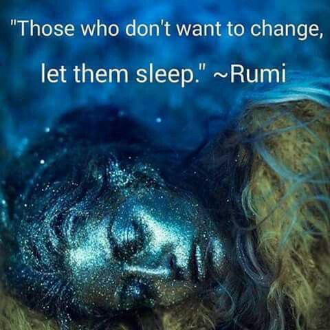 rumi quotes - Those who don't want to change, let them sleep.