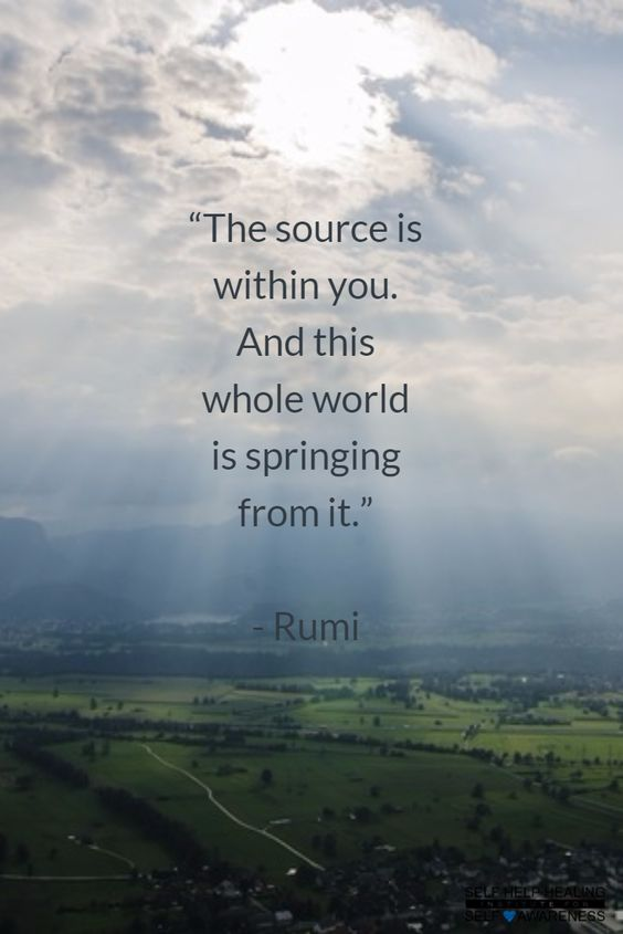 rumi quotes - The source is within you. And this whole world is springing from it.