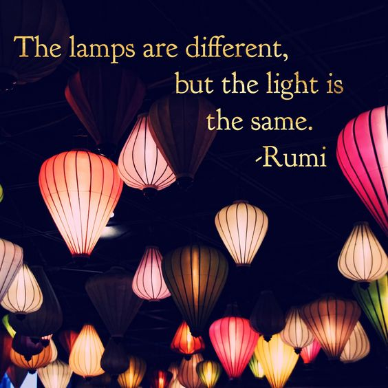 rumi quotes - The lamps are different, but the light is the same.