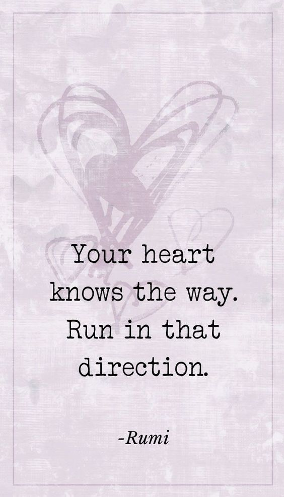 rumi quotes - Your heart knows the way. Run in that direction.