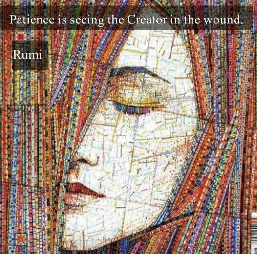 rumi quotes - Patience is seeing the Creator in the wound.