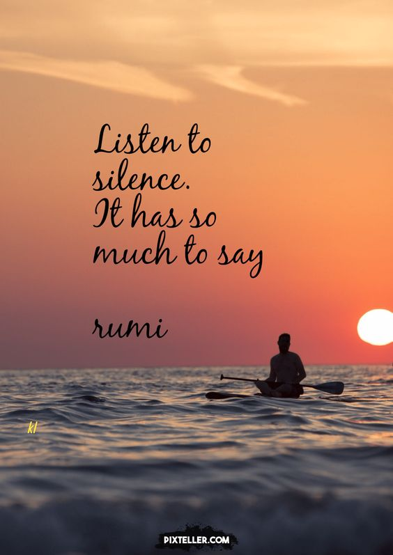 rumi quotes - Listen to silence. It has so much to say.
