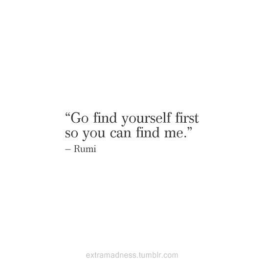 rumi quotes - Go find yourself first so you can find me.