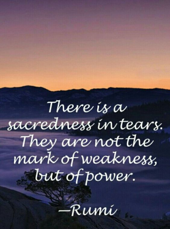 rumi quotes - There is a sacredness in tears. They are not the mark of weakness, but of power.