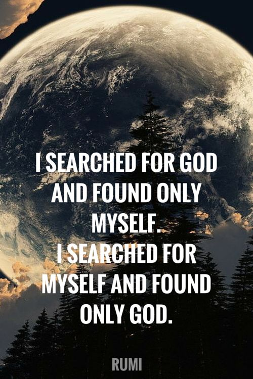 rumi quotes - I searched for God and found myself. I searched for myself and found only God.