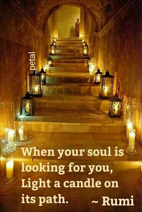 rumi quotes - When your soul is looking for you, Light a candle on its path.