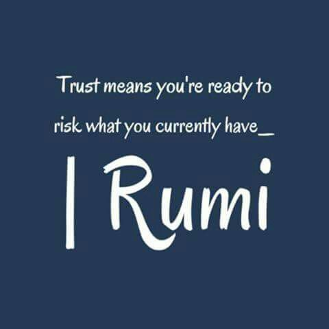 rumi quotes - Trust means you're ready to risk what currently have.