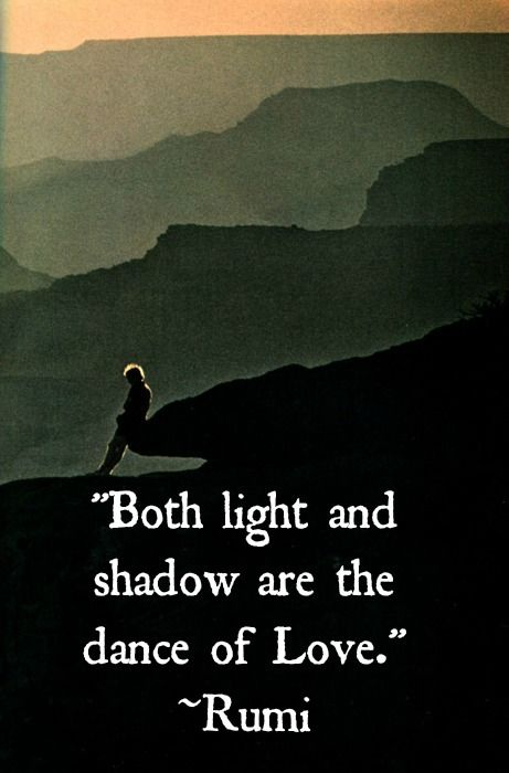 rumi quotes - Both light and shadow are the dance of Love.