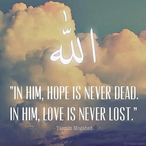 in him, hope is never dead. In him, love is never lost