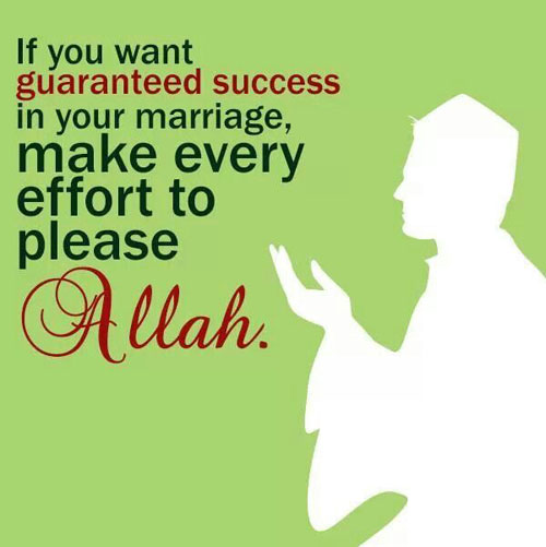 If You Want Guaranteed Success In Your Marriage Make Every Effort To Please Allah